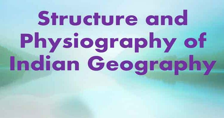 Structure and Physiography of Indian Geography Points+Notes