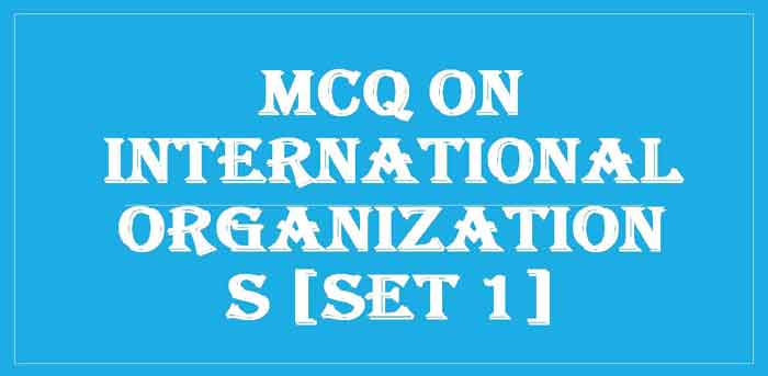 General Knowledge on International Organization Questions and Answers