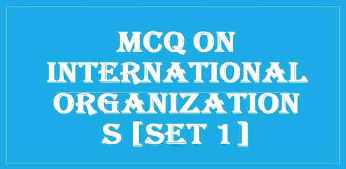MCQ on International Organizations [Set 1] > GK Objective