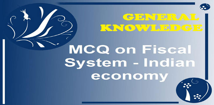 oBJECTIVE question and MCQ-on-Fiscal-System