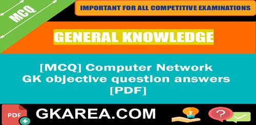MCQ] Computer Network - GK objective question answers [PDF]