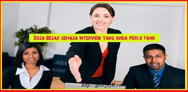 Dosa Besar semasa Interview yang anda perlu Tahu