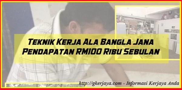 Teknik Kerja Ala Bangla Jana Pendapatan RM100 Ribu Sebulan