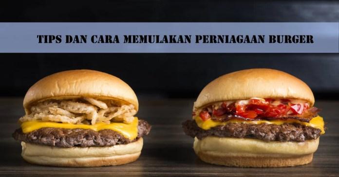 Tips dan Cara Memulakan Perniagaan Burger