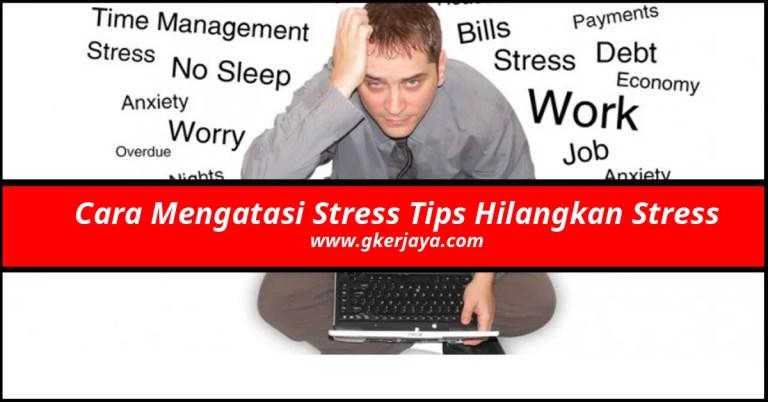 Cara Mengatasi Stress Tips Hilangkan Stress Mudah