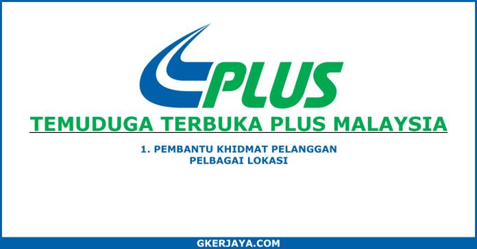 Temuduga Terbuka PLUS Malaysia - Pembantu Khidmat Pelanggan