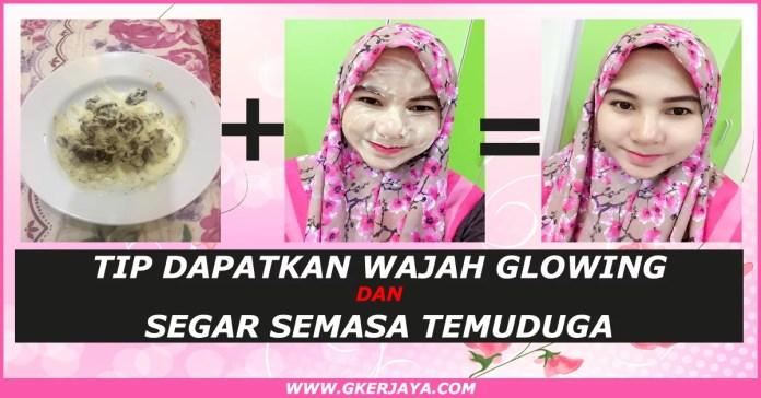 Tips Dapatkan Wajah Glowing dan Segar semasa Temuduga