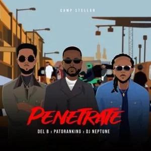Download Music Mp3:- Del B Ft Patoranking, And DJ Neptune – Penetrate 1