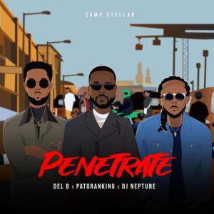 Download Music Mp3:- Del B Ft Patoranking, And DJ Neptune – Penetrate 32