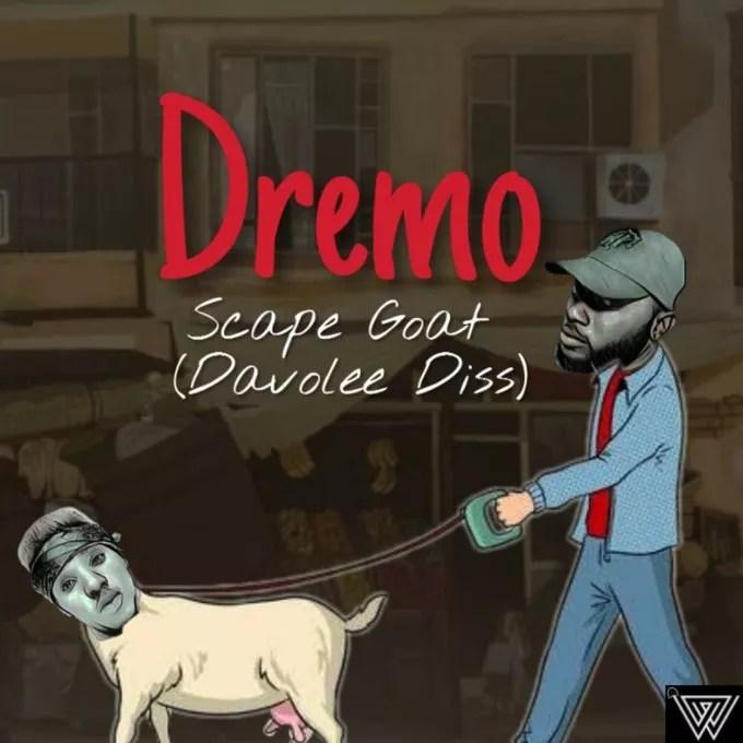 [Music] Dremo – Scape Goat Part 2 (Davolee's Diss) 1