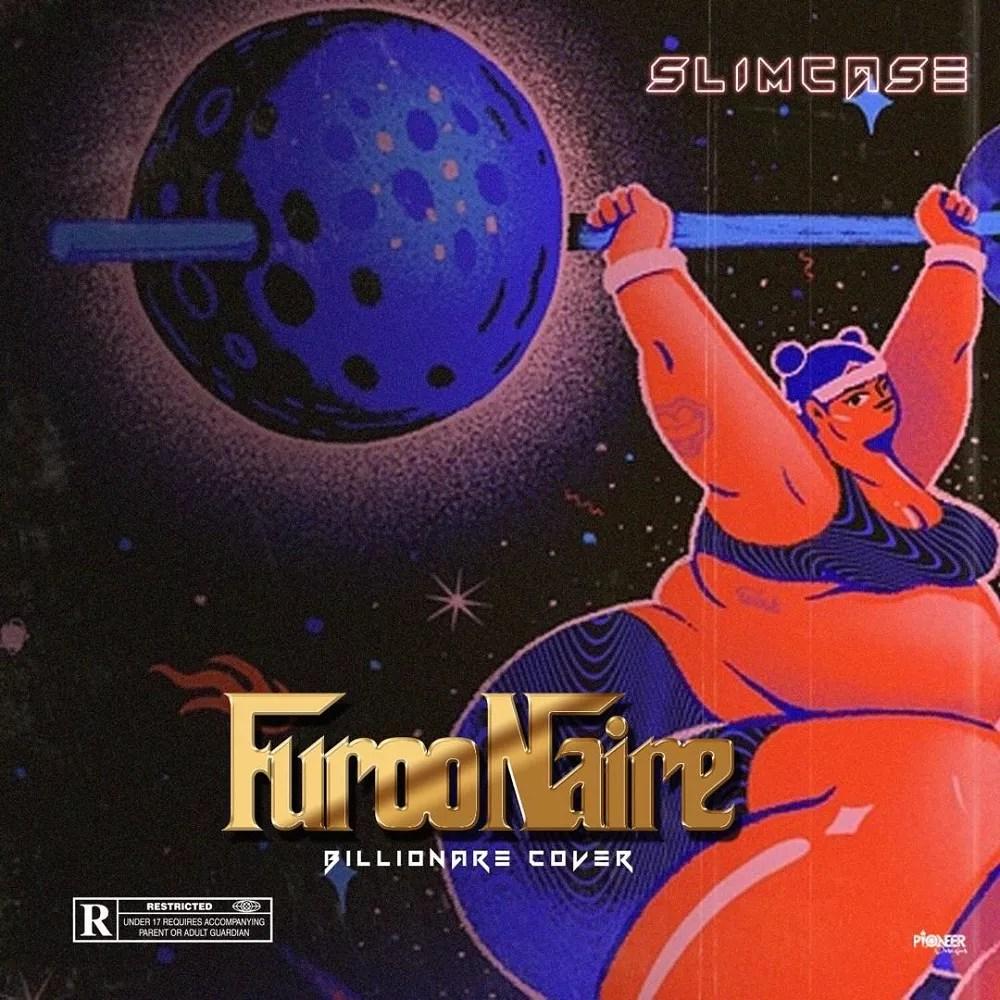 MUSIC: Slimcase – Furoonaire (Billionaire Cover) 1
