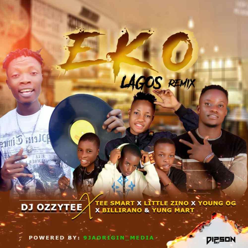 Download Dj Ozzytee Ft Tee Smart x Little Zino x Young Og x Billirano & Yung Mart - Eko (Lagos) Remix 1