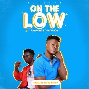 Download Raymond ft Gato boy - On the Low
