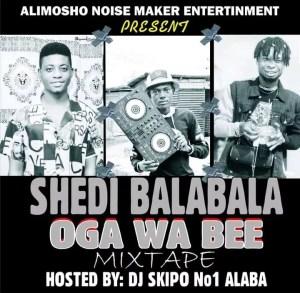 MIXTAPE: Dj Skipo – Shedi Bala Bala Oga Wa Be Mixtape 2
