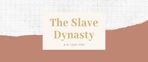 slave dynasty 1206 1290 - The Slave Dynasty (1206 - 1290)