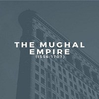 The Mughal Empire (1556-1707)