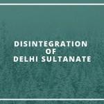Disintegration of Delhi Sultanate
