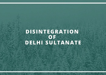 Disintegration of Delhi Sultanate - Disintegration of Delhi Sultanate