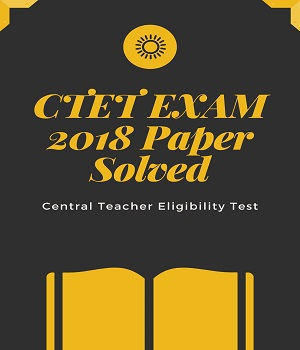 ctet exam 2018 solved - CTET December 2018 Question Paper with Answers