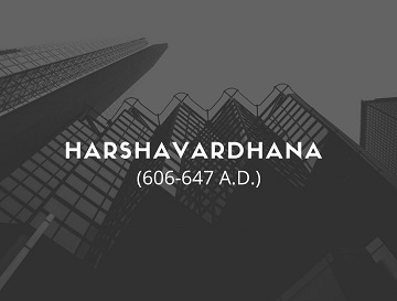 harsha - Harshavardhana or Harsha (606-647 A.D.)