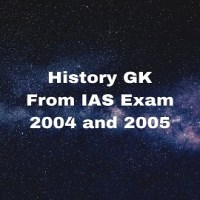 History GK From IAS Exam 2004 and 2005