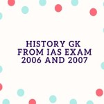 History GK From IAS Exam 2006 and 2007
