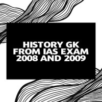 History GK From IAS Exam 2008 and 2009