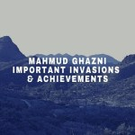 Mahmud Ghazni- Important Invasions & Achievements
