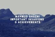 Mahmud Ghazni- Important Invasions & Achievements