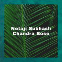 Essay On The Great Man I Admire Most (Netaji Subhash Chandra Bose)