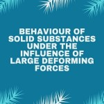 Behaviour of solid substances under the influence of large deforming forces