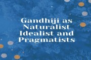 Gandhiji as Naturalist Idealist and Pragmatists