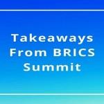 Takeaways From BRICS Summit