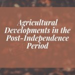 Agricultural Developments in the Post-Independence Period