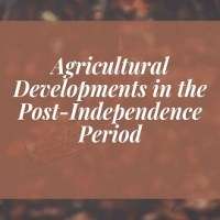 Government Efforts Made For Agricultural Developments in the Post-Independence Period