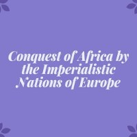 Conquest of Africa by the Imperialistic Nations of Europe