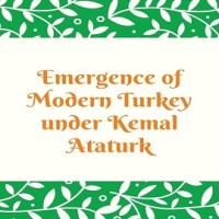 Emergence of Modern Turkey under Kemal Ataturk
