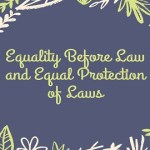 Equality Before Law and Equal Protection of Laws