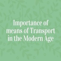 Importance of means of Transport in the Modern Age