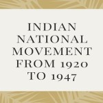 Indian National Movement From 1920 to 1947
