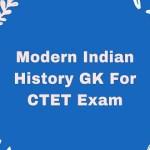 Modern Indian History GK For CTET Exam