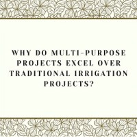 Why do multi-purpose projects excel over traditional irrigation projects?