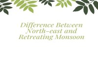 Difference Between North-east and Retreating Monsoon