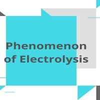 Phenomenon of Electrolysis