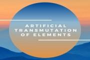 Artificial Transmutation of Elements