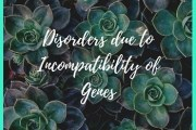 Disorders due to Incompatibility of Genes