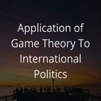 Application of Game Theory To International Politics