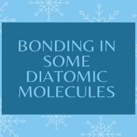 Bonding in Some Diatomic Molecules (Applications of Molecular Orbital Theory)