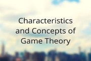 Characteristics and Concepts of Game Theory