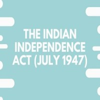 The Indian Independence Act (July 1947)